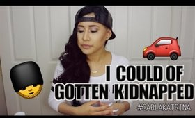 STORY TIME: I COULD OF GOTTEN KIDNAPPED | CARLA KATRINA