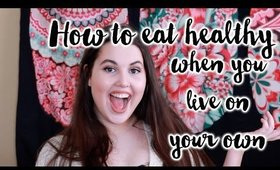 How to Eat Healthy When You LIve on Your Own