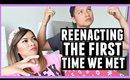 REENACTING THE FIRST TIME WE MET!