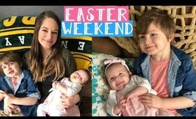 EASTER WEEKEND VLOG | DAY IN THE LIFE | MOM OF NEWBORN & TODDLER