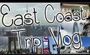 East Coast Trip Vlog