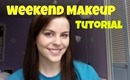 Weekend Makeup Tutorial