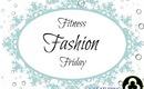 Fitness Friday- Workout Clothing ft. Tatika