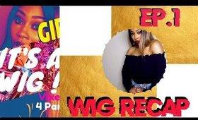WIG RECAP EP1.   NEW SHOW , COMMENTS , IDEAS !
