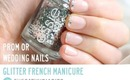 How To Do Glitter French Manicure (Prom Nails)