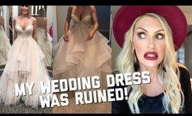MY WEDDING DRESS WAS RUINED