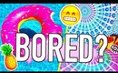 What to do when you're bored! DIY ideas!