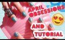 APRIL FAVORITES / OBSESSIONS