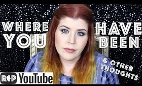 Where have you been? Updates, Youtube Community Changes and the Future of My Channel