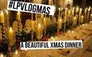 A Beautiful Christmas Dinner | #LPvlogmas Day 10