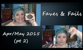 Faves & Fails  Apr/May 2015 (Pt. 2) GIVEAWAY CLOSED.