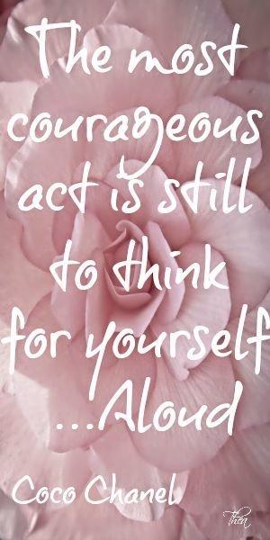 La cosa más valiente que puedes hacer es pensar por ti mismo ..... en voz alta.
