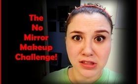 The No Mirror Makeup Challenge!