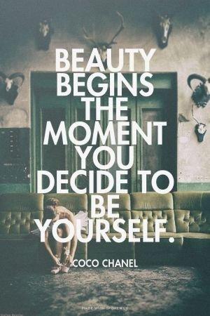 La belleza comienza en el momento que decides ser tú mismo.