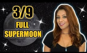 🌕 FULL MOON IN VIRGO MARCH 9TH 🔮 5 THINGS YOU NEED TO KNOW ABOUT THE SUPERMOON! 🌕