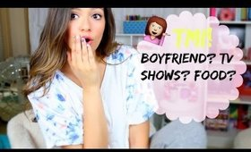 Fears, TV Shows, Boyfriend? TMI TAG!