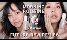 morning skincare routine ft. NEW Glossier Future Dew ✨