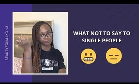 QUARANTINE DIARIES - WHAT NOT TO SAY TO SINGLE PEOPLE