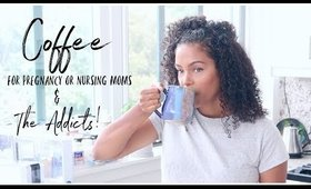 Safe Coffee for the addicts, pregnancy & nursing moms!