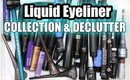 LIQUID EYELINER COLLECTION & DECLUTTER
