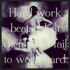 Hard work beats talent when talent fails to work hard xoxo