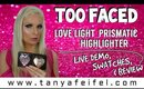 Too Faced | Love Light Prismatic Highlighter | Demo | Swatches | Review | Tanya Feifel