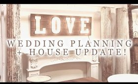WEDDING PLANNING + NEW HOUSE UPDATE