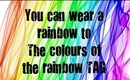 You can wear a rainbow to - The colours of the rainbow TAG