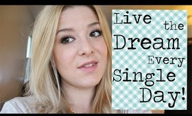 How To: Live the Dream Daily {part 4}