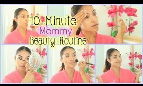 My 10 Minute Mommy Beauty Routine!