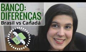BANCO: DIFERENÇAS entre Brasil e Canadá #1