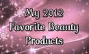 My 2012 Beauty Favorites