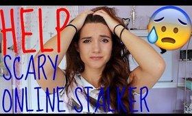 MY CRAZY CATFISH/ ONLINE STALKER   HELP PLEASE!
