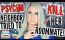 Psycho Neighbor Tried to KILL her Roommate STORYTIME   Calling the Cops on my Neighbor!!