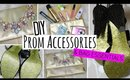 DIY Prom Accessories and Bag Essentials - Easy & Affordable!!