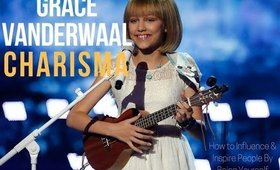 Grace Vanderwaal CHARISMA Series|How to Influence & Inspire Ppl by Being Yourself