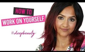 How to Work on Yourself | Deep Beauty