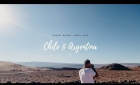 CHILE - ARGENTINA VACATION RECAP