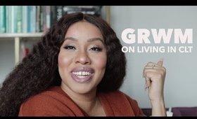 GRWM: On Living in Charlotte   @Jouelzy