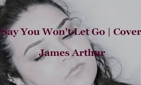 Say You Won't Let Go | Cover | James Arthur