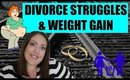 DIVORCE STRUGGLES, WEIGHT GAIN, & PIER ONE HAUL | WEIGH-IN #30