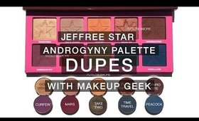 JEFFREE STAR ANDROGYNY PALETTE DUPES WITH MAKEUP GEEK EYESHADOWS I Futilities And More