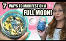 7 WAYS TO MANIFEST ON A FULL MOON!