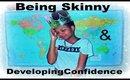 Being Skinny + Developing Confidence #Beingskinny   Amor Ari