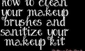How to Clean Your Makeup Brushes and Sanitize Your Makeup Kit