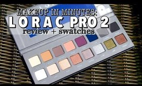 Makeup In Minutes: Lorac Pro Palette 2 | Review & Swatches