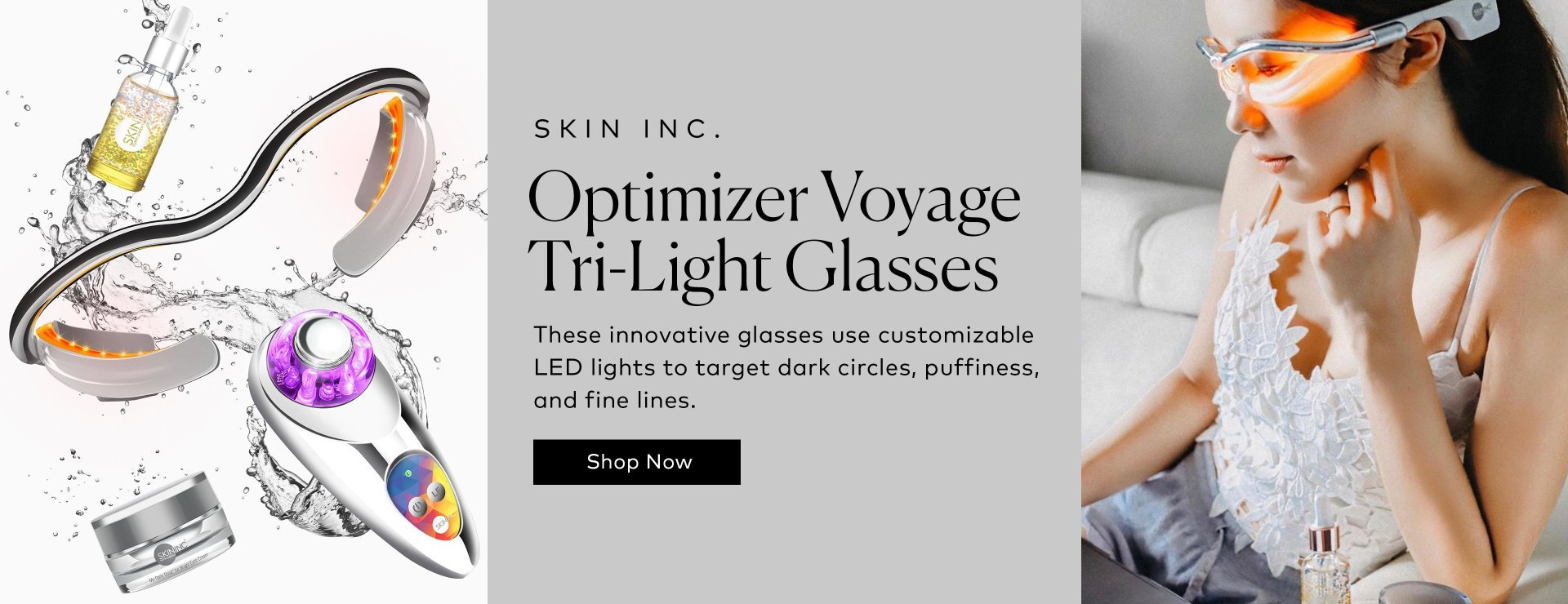 Shop Skin Inc's revolutionary glasses, using LED technology to target dullness, puffiness, and visible fatigue around the eye area.