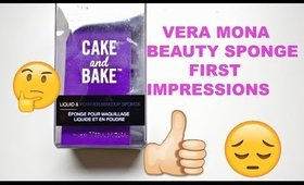 VERA MONA CAKE AND BAKE  BEAUTY SPONGE FIRST IMPRESSIONS / PLUS MY FOUNDATION ROUTINE