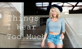 12 THINGS I WEAR TOO MUCH