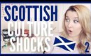 SCOTTISH CULTURE SHOCKS I LEARNED FROM YOU